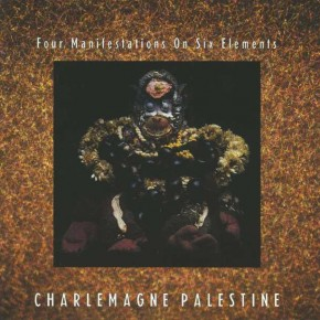 Charlemagne Palestine - Four Manifestations on Six Elements